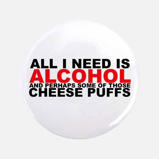 """All I Need is Alcohol 3.5"""" Button"""