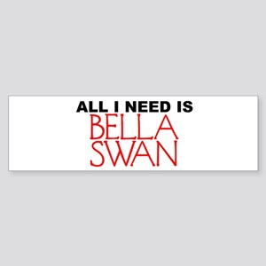 All I Need is Bella Swan Bumper Sticker