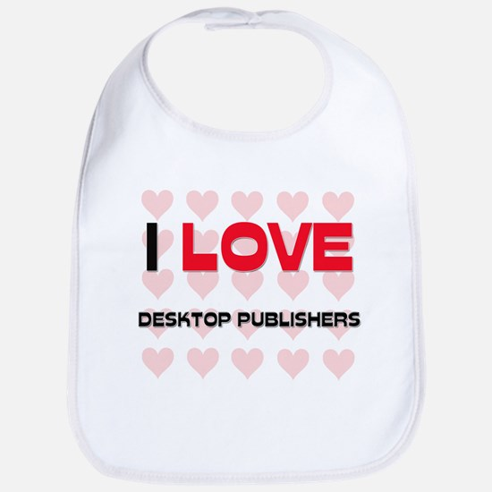 I LOVE DESKTOP PUBLISHERS Bib