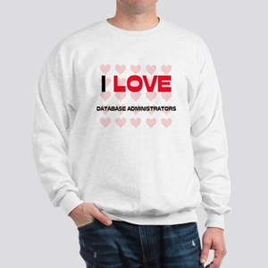 I LOVE DATABASE ADMINISTRATORS Sweatshirt