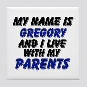 my name is gregory and I live with my parents Tile
