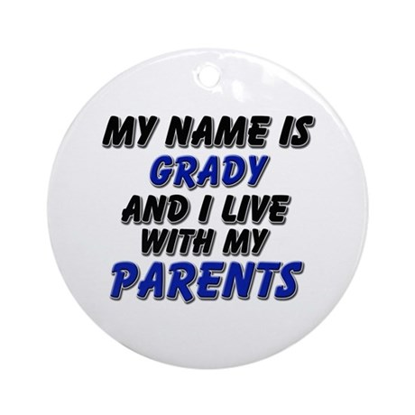 my name is grady and I live with my parents Orname