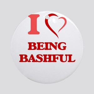 I Love Being Bashful Round Ornament