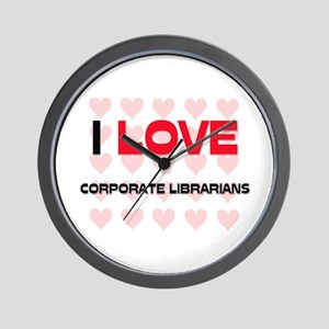 I LOVE CORPORATE LIBRARIANS Wall Clock
