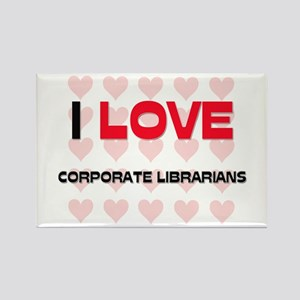 I LOVE CORPORATE LIBRARIANS Rectangle Magnet