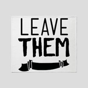 Leave Them Throw Blanket