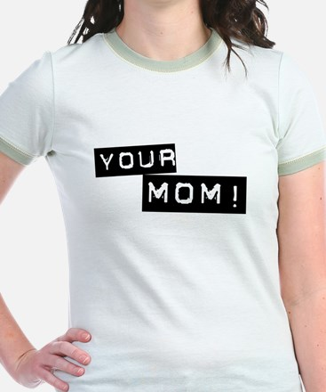 Your Mom! T