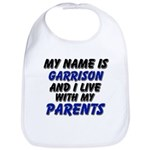 my name is garrison and I live with my parents Bib