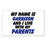 my name is garrison and I live with my parents Sti