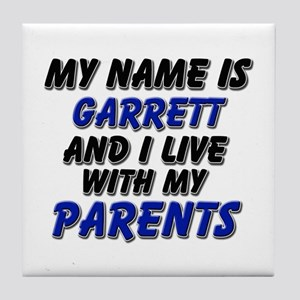 my name is garrett and I live with my parents Tile