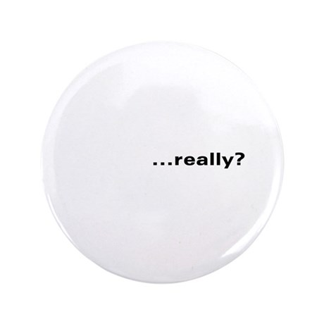"""""""...really?"""" 3.5"""" Button (100 pack)"""