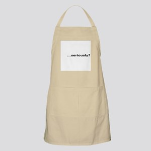 """""""...seriously?"""" BBQ Apron"""