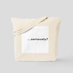"""...seriously?"" Tote Bag"