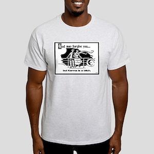 God May Forgive You, But Karm Light T-Shirt