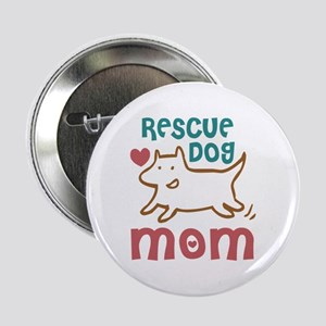 "Rescue Dog Mom 2.25"" Button"