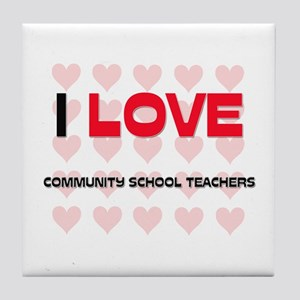 I LOVE COMMUNITY SCHOOL TEACHERS Tile Coaster