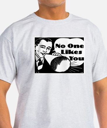 No One Likes You T-Shirt