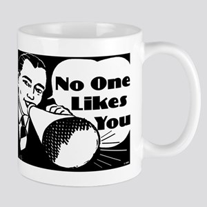 No One Likes You Mug