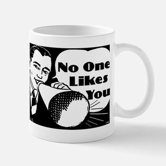 No One Likes You Mug