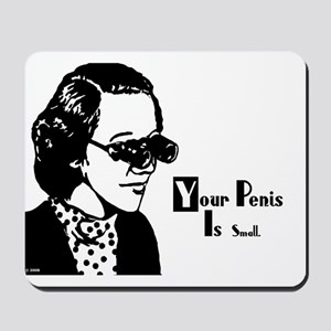 Your Penis is Small Mousepad