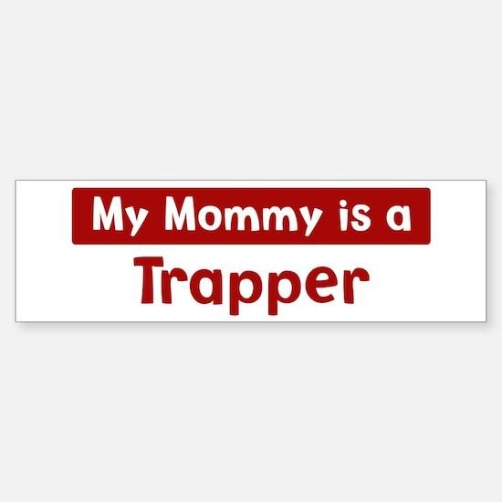 Mom is a Trapper Bumper Bumper Bumper Sticker
