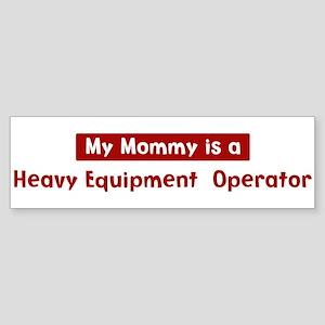 Mom is a Heavy Equipment Ope Bumper Sticker