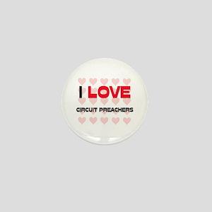 I LOVE CIRCUIT PREACHERS Mini Button