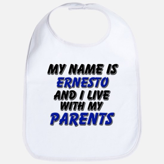 my name is ernesto and I live with my parents Bib