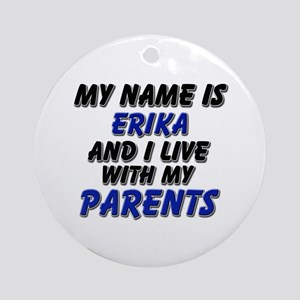 my name is erika and I live with my parents Orname