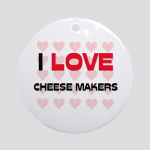 I LOVE CHEESE MAKERS Ornament (Round)
