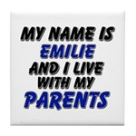 my name is emilie and I live with my parents Tile