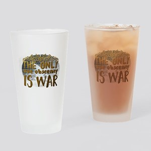 The only true obscenity is war Drinking Glass