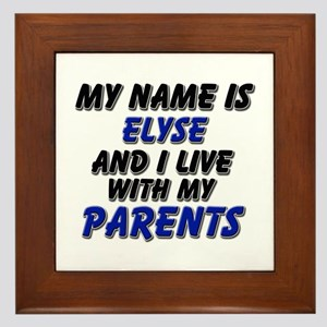 my name is elyse and I live with my parents Framed