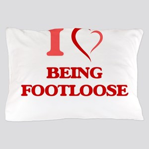 I Love Being Footloose Pillow Case