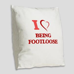 I Love Being Footloose Burlap Throw Pillow
