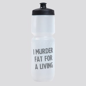i-murder-fat-for-a-living Sports Bottle