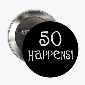 "50th birthday gifts 50 happens 2.25"" Button"