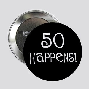 """50th birthday gifts 50 happens 2.25"""" Button"""
