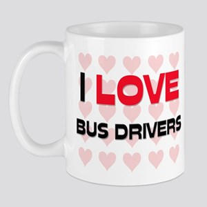 I LOVE BUS DRIVERS Mug