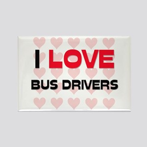 I LOVE BUS DRIVERS Rectangle Magnet