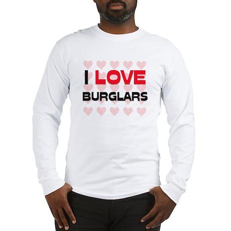 I LOVE BURGLARS Long Sleeve T-Shirt