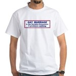 Against Gay Marriage White T-Shirt