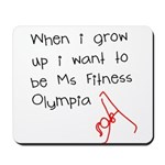 Grow up Ms Fitness Olympia Mousepad