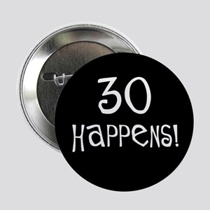 """30th birthday gifts 30 happens 2.25"""" Button"""