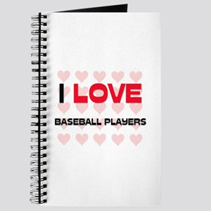 I LOVE BASEBALL PLAYERS Journal