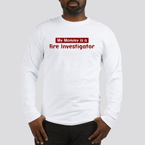 Mom is a Fire Investigator Long Sleeve T-Shirt
