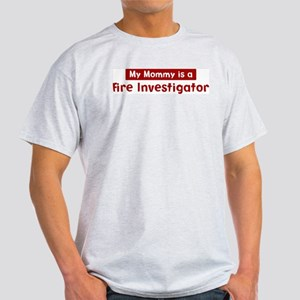Mom is a Fire Investigator Light T-Shirt