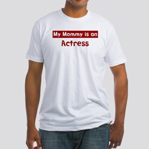 Mom is a Actress Fitted T-Shirt