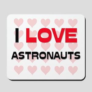 I LOVE ASTRONAUTS Mousepad