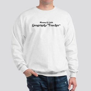Mommys Little Geography Teach Sweatshirt